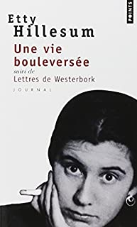 Une vie bouleversée : journal 1941-1943 : [suivi de] Lettres de Westerbork, Hillesum, Etty