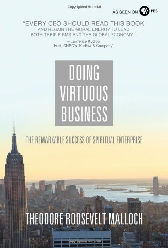 Read Online Doing Virtuous Business: The Remarkable Success of Spiritual Enterprise pdf epub
