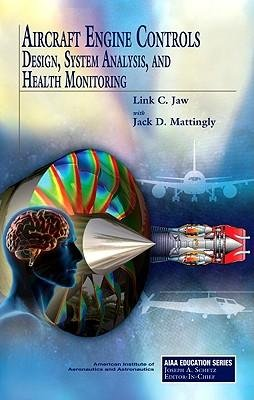 [(Aircraft Engine Controls: Design, System Analysis, and Health Monitoring)] [Author: Link C Jaw] published on (September, 2009)
