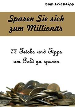 sparen sie sich zum million r 77 tricks und tipps um geld zu sparen tricks und. Black Bedroom Furniture Sets. Home Design Ideas