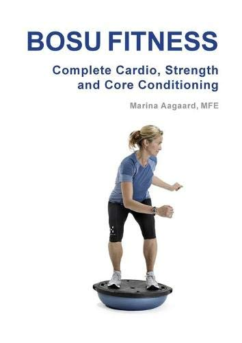 Bosu Fitness - Complete Cardio, Strength and Core Conditioning Paperback – 25 October 2013