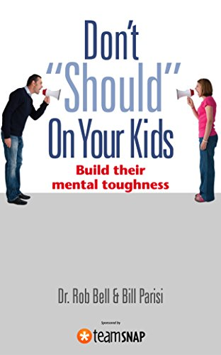 """Don't """"Should"""" On Your Kids: Build Their Mental Toughness"""