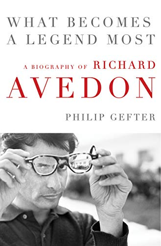Book Cover: What Becomes a Legend Most: The Biography of Richard Avedon