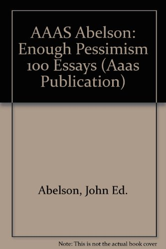 AAAS ABELSON:ENOUGH PESSIMISM 100 ESSAYS (Aaas Publication)