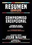 Resumen Completo 'Compromiso Excepcional: Lecciones De Los Seal Para Liderar Su Empresa (Extreme Ownership: How U.S. Navy Seals Lead And Win) - Basado En El Libro De Jocko Willink (Spanish Edition)