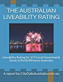THE AUSTRALIAN LIVEABILITY RATING: Liveability Rating for 137 Local Government Areas in Perth/Western Australia A report by CityDataAustralia.com.au