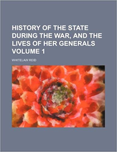 Book History of the state during the war, and the lives of her generals Volume 1