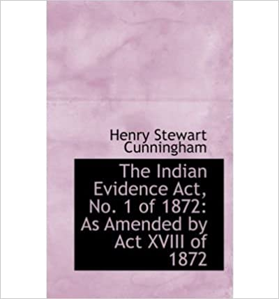 Book The Indian Evidence Act, No. 1 of 1872: As Amended by Act XVIII of 1872- Common