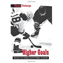 Higher Goals: Women's Ice Hockey and the Politics of Gender