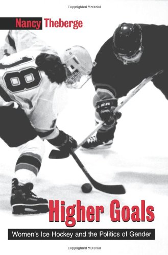 Higher Goals: Women's Ice Hockey and the Politics of Gender (SUNY series on Sport, Culture, and Social Relations) pdf