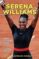 Serena Williams: Tennis Champion, Sports Legend, and Cultural Heroine
