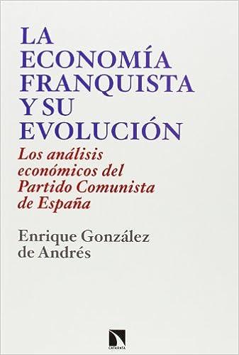 La Economía Franquista Y Su Evolución: Los análisis económicos del Partido Comunista de España COLECCION MAYOR: Amazon.es: Enrique González de Andrés: Libros