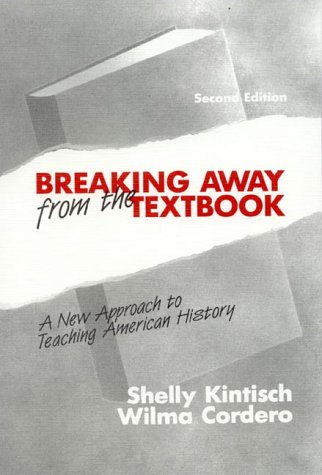 Breaking Away From The Textbook: A New Approach To Teaching American History