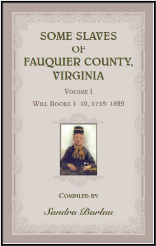 Some Slaves of Fauquier County, Virginia, Volume I: Will Books 1-10, 1759-1829 pdf epub