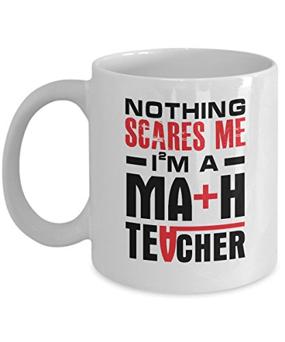 Nothing Scare Me I'm Math Teacher Mug, 11 oz Ceramic White Coffee Mugs, Cool Math Themed Gifts, Tea Cups With Funny Quotes For Tutor, Professor, Eureka Pi Day Appreciation Presents, Halloween -