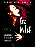 Sex Witch: Magickal Spells for Love, Lust, and