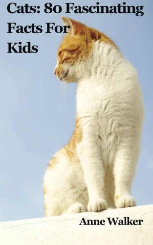 About Cats - Cats: 80 Fascinating Facts For Kids (Volume 4)