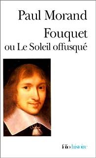 Fouquet ou Le Soleil offusqué, Morand, Paul