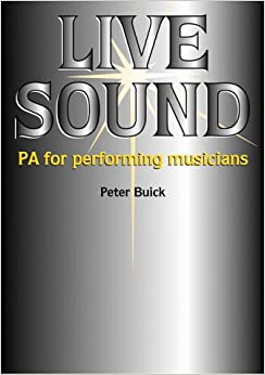 Live Sound: PA for the Performing Musician