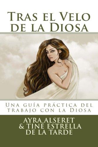Tras el Velo de la Diosa: Una guia practica para el trabajo  [Alseret, Ayra] (Tapa Blanda)