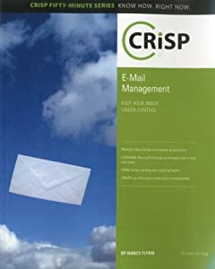 E-Mail Management: Keep Your Inbox Under Control (Crisp Fifty-Minute Series Book) by Nancy Flynn (2010-11-16)