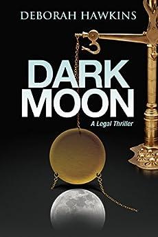 Dark Moon, A Legal Thriller (The Warrick Thompson Files  Book 1) by [Hawkins, Deborah]