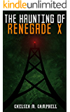 The Haunting of Renegade X (Renegade X, Book 2.5)