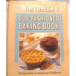 Jim Fobel's Old-Fashioned Baking Book ()