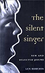 The SILENT SINGER: NEW AND SELECTED POEMS (Illinois Poetry Series)