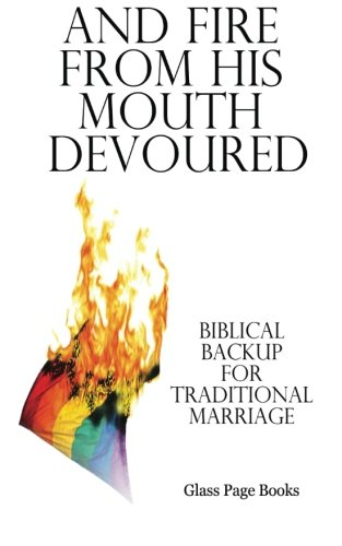 And Fire From His Mouth Devoured: Biblical Backup for Traditional Marriage