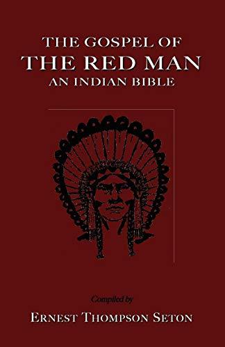 The Gospel of the Red Man the Gospel of the Red Man: An Indian Bible an Indian Bible