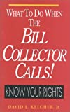 What to Do When the Bill Collector Calls, David L. Kelcher, 0914984322