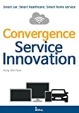 Convergence Service Innovation: Smart car, Smart healthcare, Smart home service