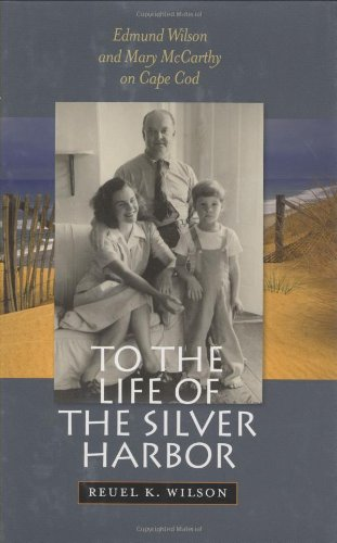 To the Life of the Silver Harbor: Edmund Wilson and Mary McCarthy on Cape Cod PDF