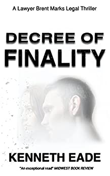 Decree of Finality: A Lawyer Brent Marks Legal Thriller (Brent Marks Legal Thriller Series Book 8) by [Eade, Kenneth]