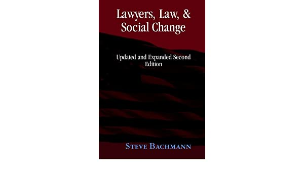 Lawyers, Law, and Social Change: Expanded and Updated Second Edition