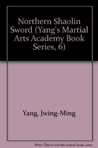 Northern Shaolin Sword (Yang's Martial Arts Academy Book Series, 6)