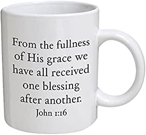 Best funny gift - 11OZ Coffee Mug - From the fullness of His grace we have all received one blessing after another. John 1:16 - Birthday, men, present for him, dad, son, brother, family.
