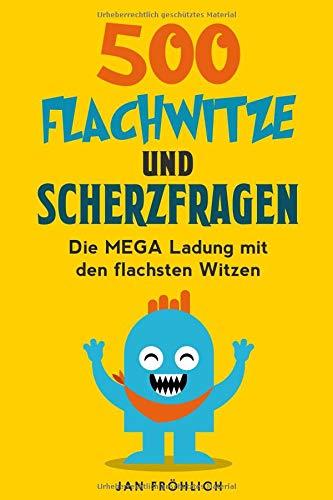 Read Online 500 Flachwitze und Scherzfragen: Die MEGA Ladung mit den flachsten Witzen (German Edition) PDF