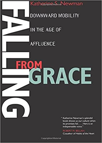 falling from grace downward mobility in the age of affluence falling from grace downward mobility in the age of affluence 1st california pbk print edition