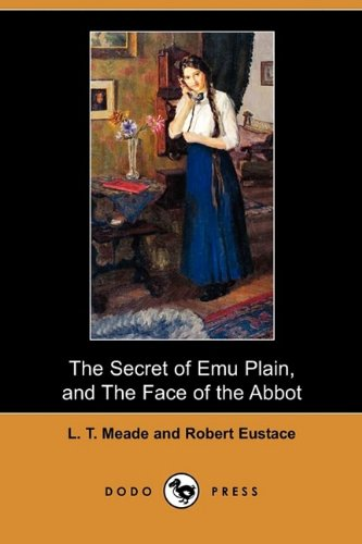 Read Online The Secret of Emu Plain, and the Face of the Abbot (Dodo Press) pdf