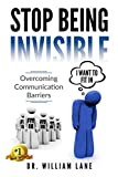 Stop Being Invisible: Overcoming Communication