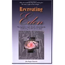 Recreating Eden: The Exquisitely Simple, Divinely Ordained Plan for Transforming Your Life and Your Planet by Julia Rogers Hamrick (2004-04-01)