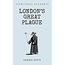 Eyewitness Accounts London's Great Plague