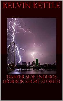 Darker Side Endings (Horror Short Stories) by [Kettle, Kelvin]
