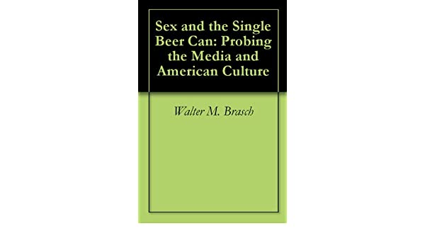Sex and the single beer can