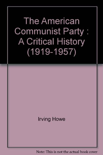 The American Communist Party A Critical History (1919 - 1957)