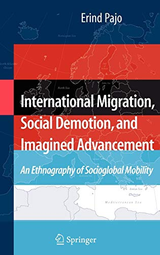 International Migration, Social Demotion, and Imagined Advancement: An Ethnography of Socioglobal Mobility