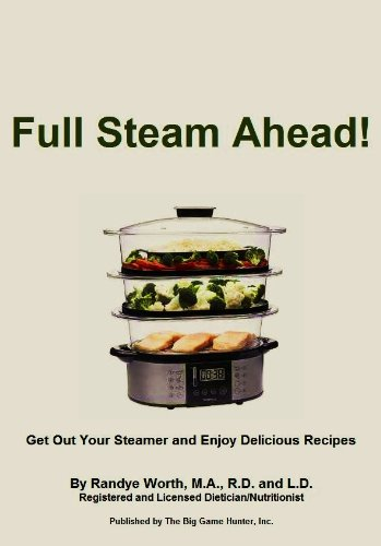Full Steam Ahead!: Get Out Your Steamer and Enjoy Delicious Recipes