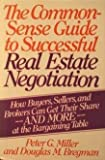 The Common-Sense Guide to Successful Real Estate Negotiation, Peter G. Miller and Douglas M. Bregman, 0060156384